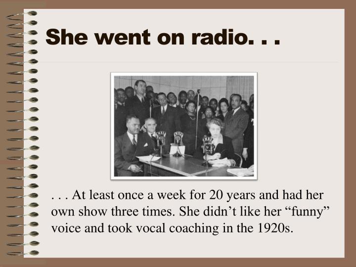 She went on radio. . .