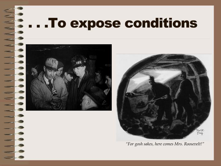 . . .To expose conditions