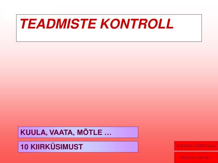 TEADMISTE KONTROLL