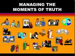 managing the moments of truth