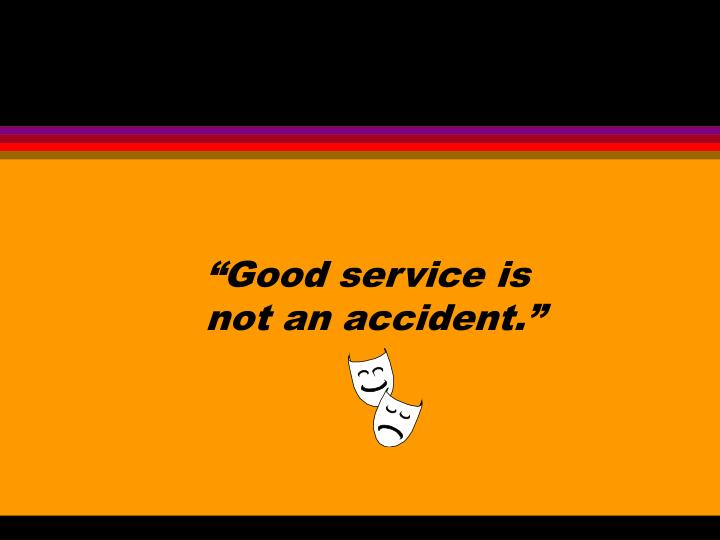 """Good service is"