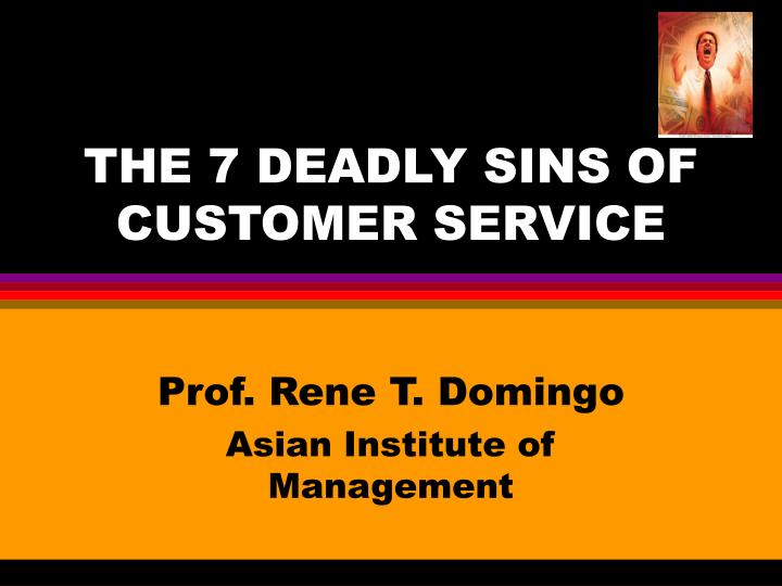 THE 7 DEADLY SINS OF CUSTOMER SERVICE