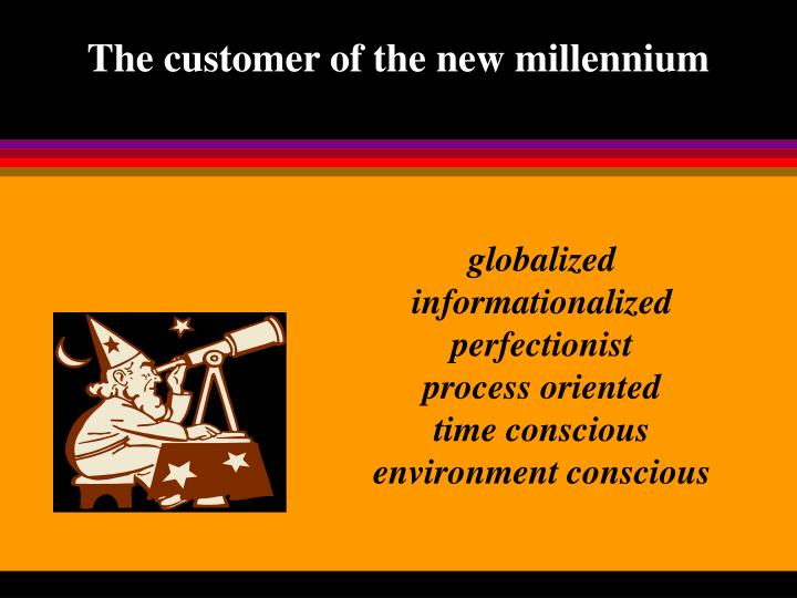The customer of the new millennium