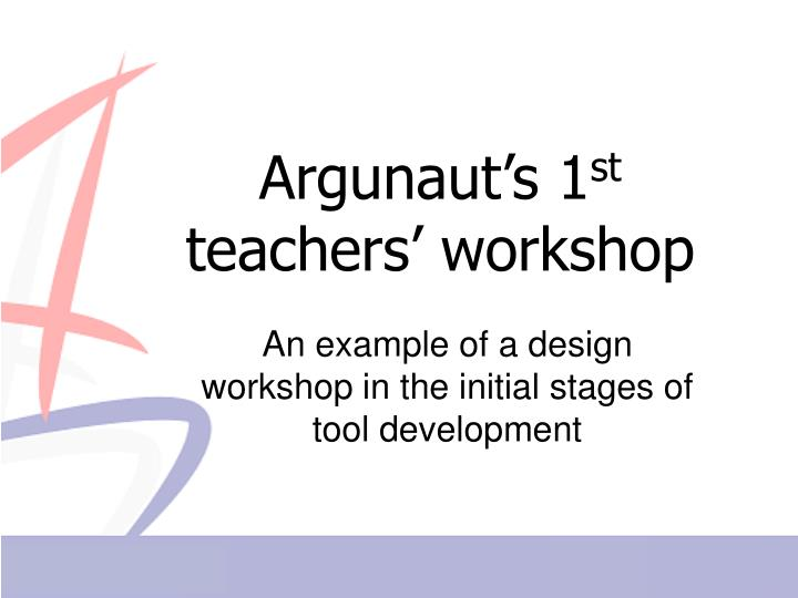 Argunaut s 1 st teachers workshop