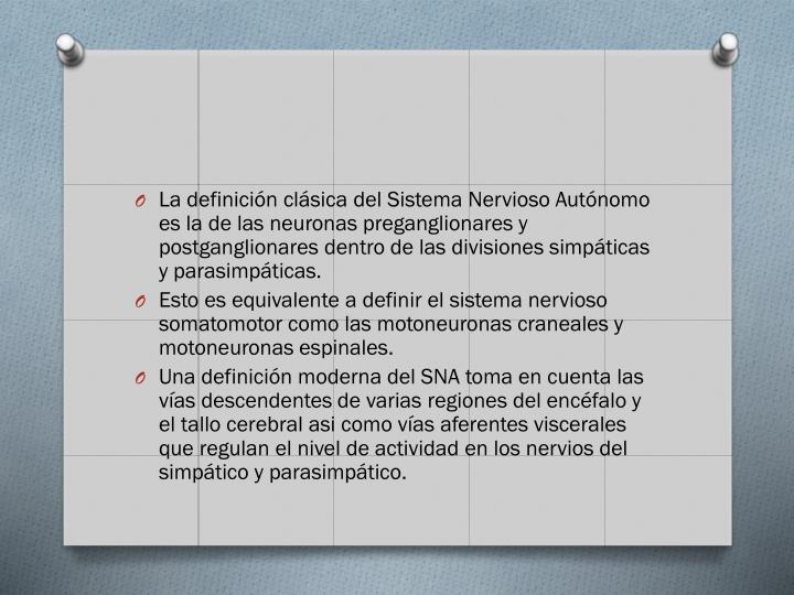 La definición clásica del Sistema Nervioso Autónomo es la de las neuronas