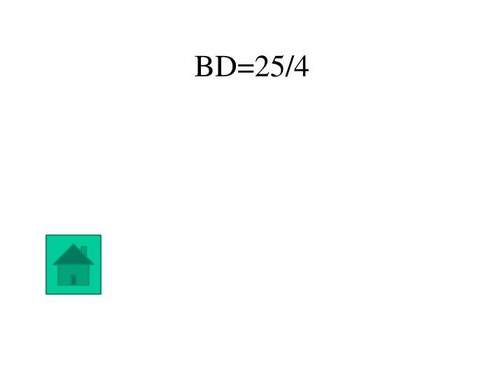 BD=25/4