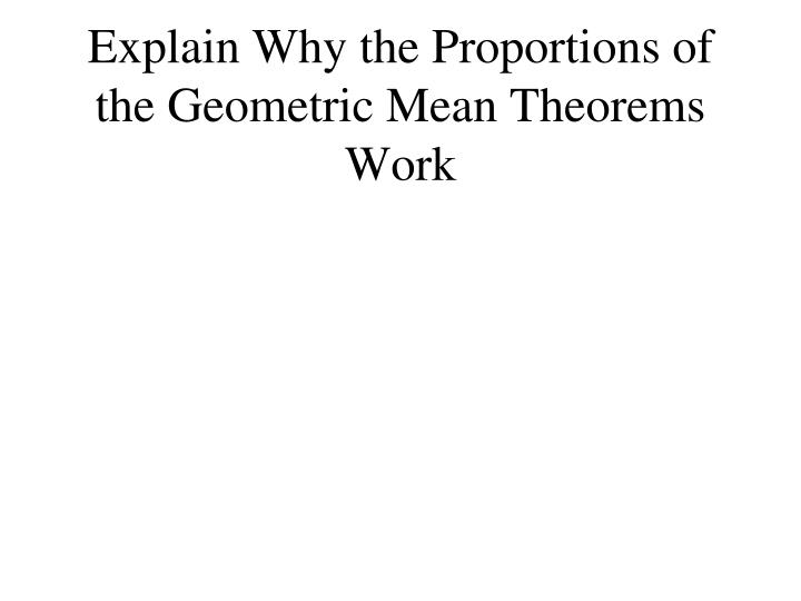 Explain Why the Proportions of the Geometric Mean Theorems Work