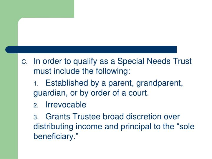 In order to qualify as a Special Needs Trust must include the following: