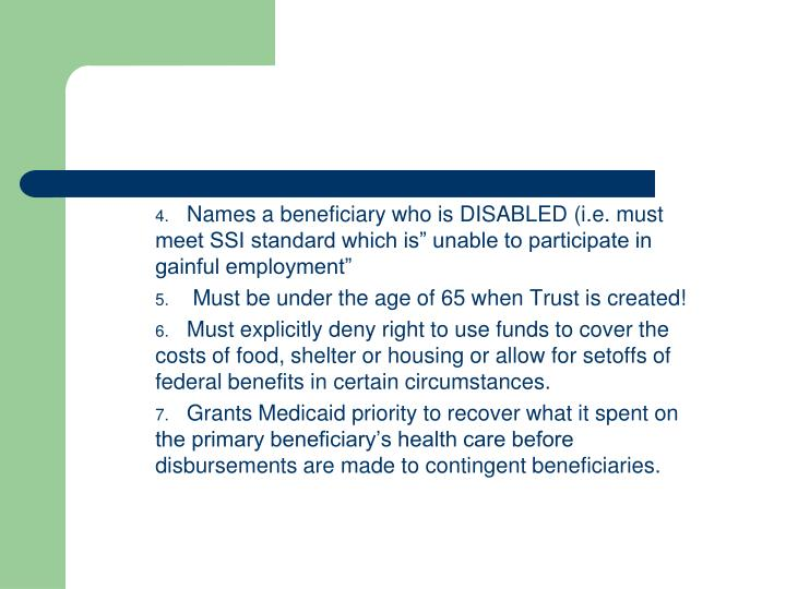 "Names a beneficiary who is DISABLED (i.e. must meet SSI standard which is"" unable to participate in gainful employment"""