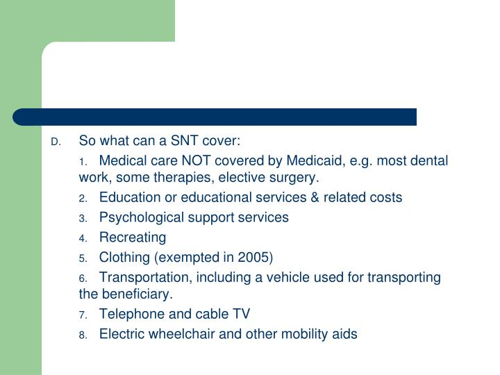 So what can a SNT cover: