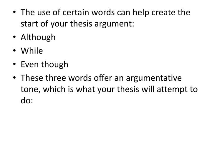 The use of certain words can help create the start of your thesis argument: