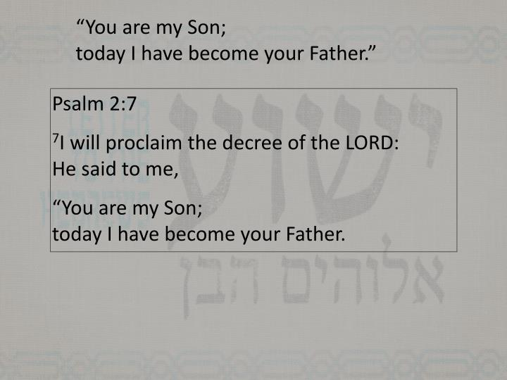 """You are my Son;"