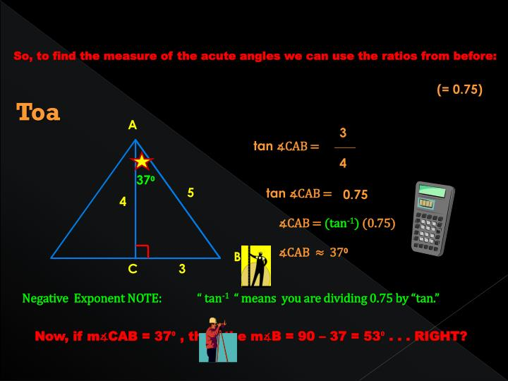 So, to find the measure of the acute angles we can use the ratios from before: