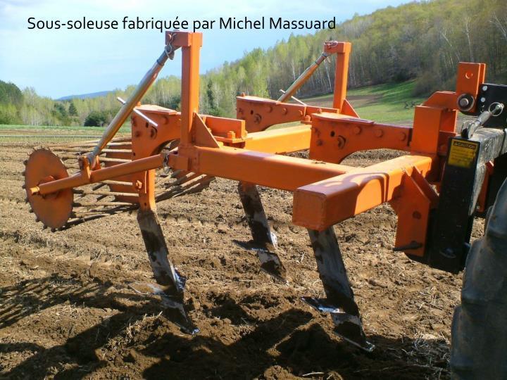 Sous-soleuse fabriquée par Michel Massuard