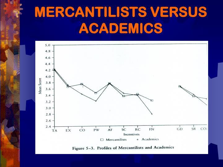 MERCANTILISTS VERSUS ACADEMICS