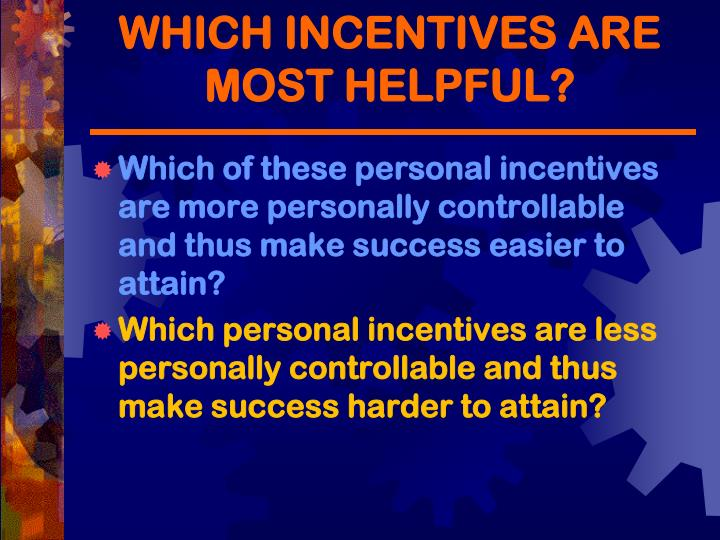 WHICH INCENTIVES ARE MOST HELPFUL?