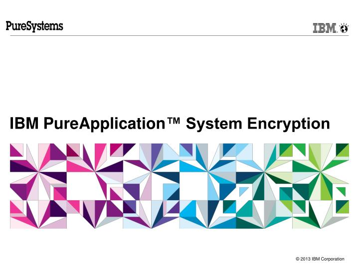 Ibm pureapplication system encryption
