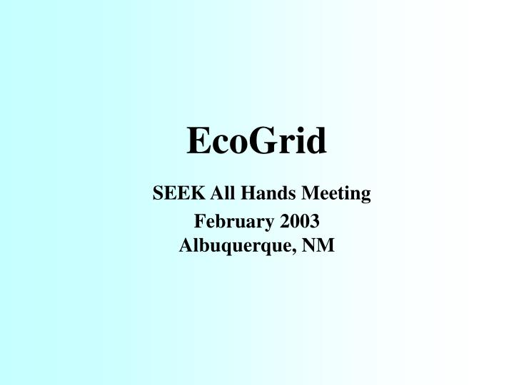 Ecogrid seek all hands meeting february 2003 albuquerque nm