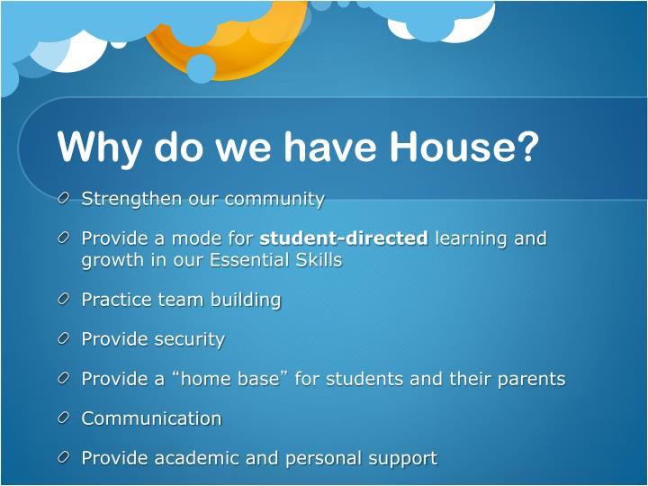 Why do we have House?