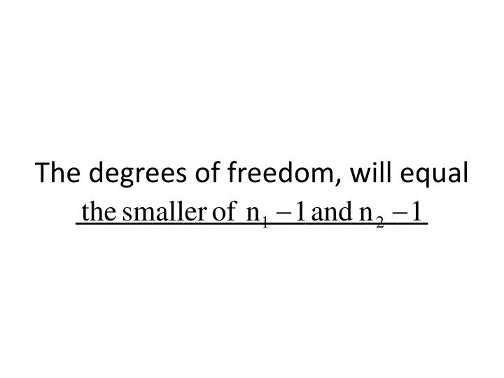 The degrees of freedom, will equal