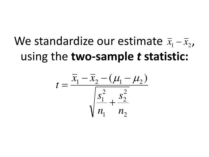 We standardize our estimate