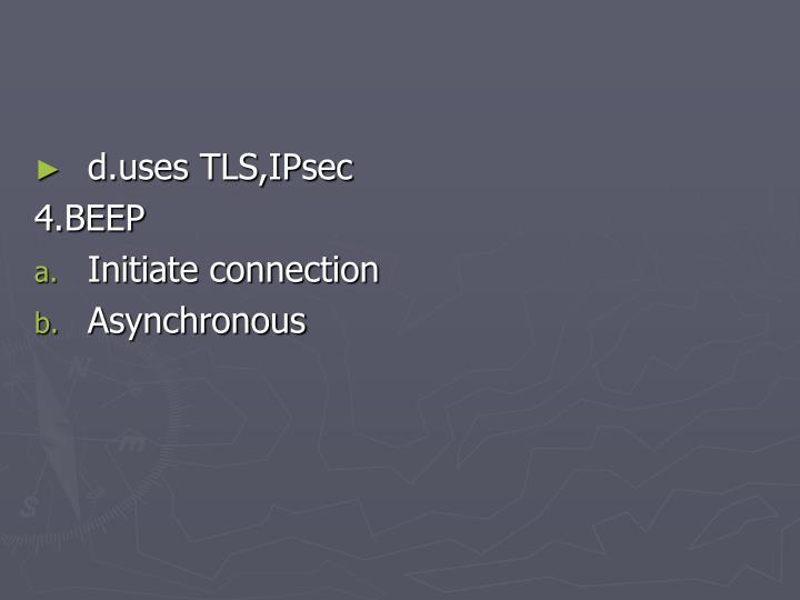 d.uses TLS,IPsec