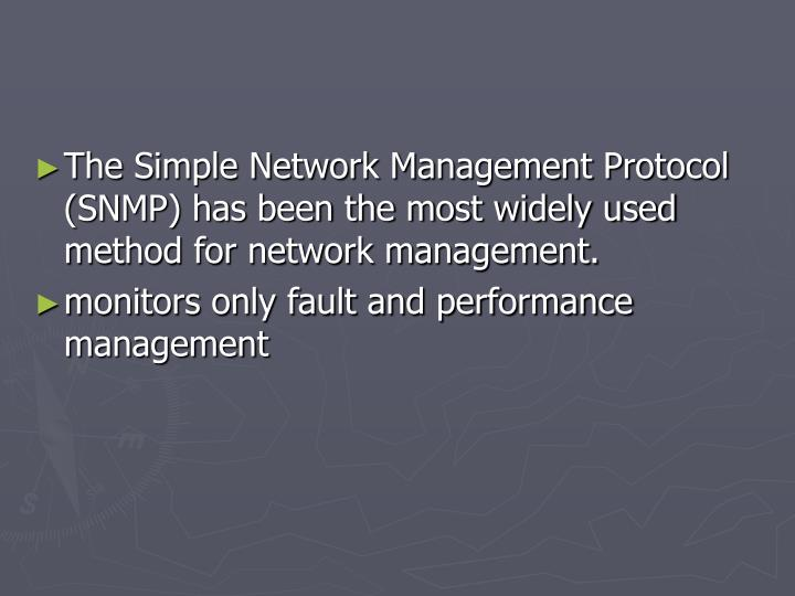 The Simple Network Management Protocol (SNMP) has been the most widely used method for network manag...