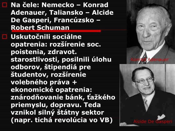 Na čele: Nemecko – Konrad Adenauer, Taliansko – Alcide De Gasperi, Francúzsko – Robert Schuman