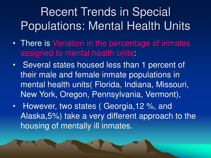 Recent Trends in Special Populations: Mental Health Units