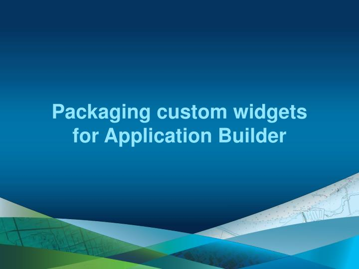 Packaging custom widgets for Application Builder