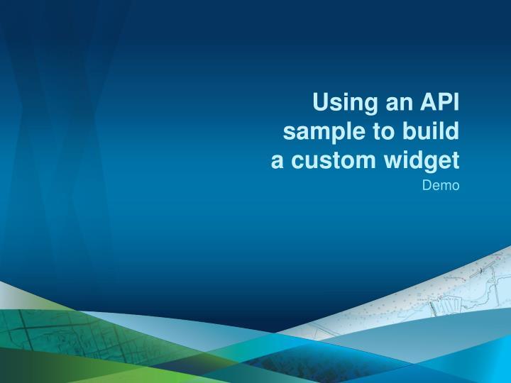 Using an API sample to build a custom widget