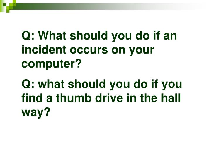 Q: What should you do if an incident occurs on your computer?