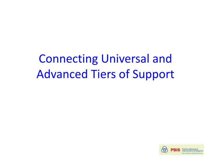 Connecting Universal and Advanced Tiers of Support