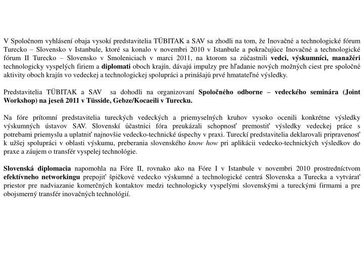 VSpoločnom vyhlásení obaja vysokí predstavitelia TÜBITAK aSAV sa zhodli na tom, že Inovačné atechnologické fórum Turecko – Slovensko vIstanbule, ktoré sa konalo vnovembri 2010 vIstanbule apokračujúce Inovačné a technologické fórum II Turecko – Slovensko vSmoleniciach vmarci 2011, na ktorom sa zúčastnili