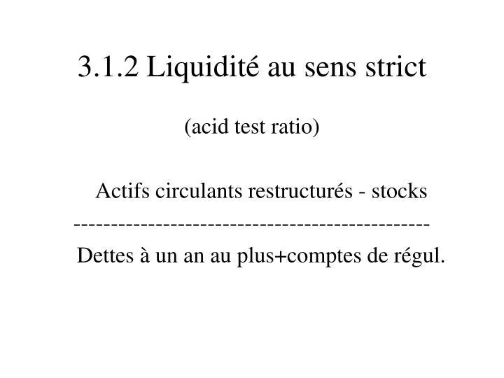 3.1.2 Liquidité au sens strict