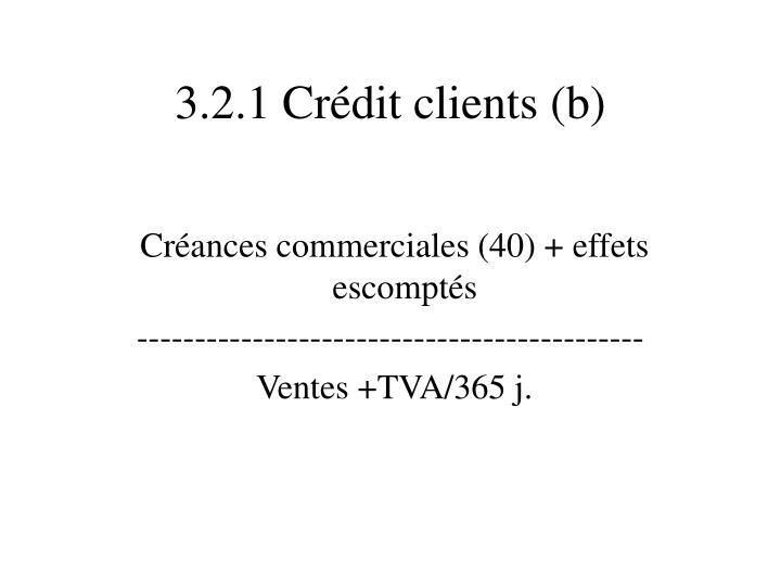 3.2.1 Crédit clients (b)