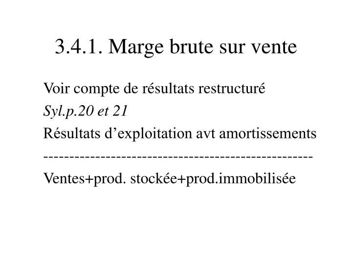 3.4.1. Marge brute sur vente
