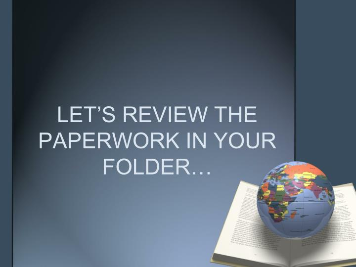 LET'S REVIEW THE PAPERWORK IN YOUR FOLDER…