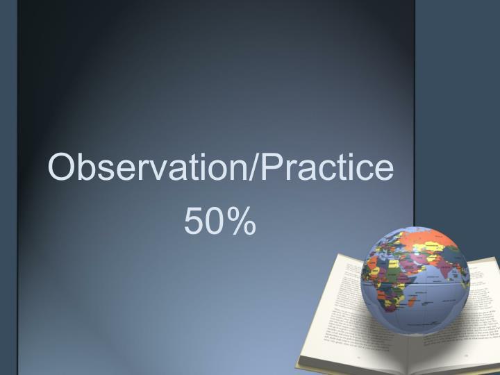Observation/Practice