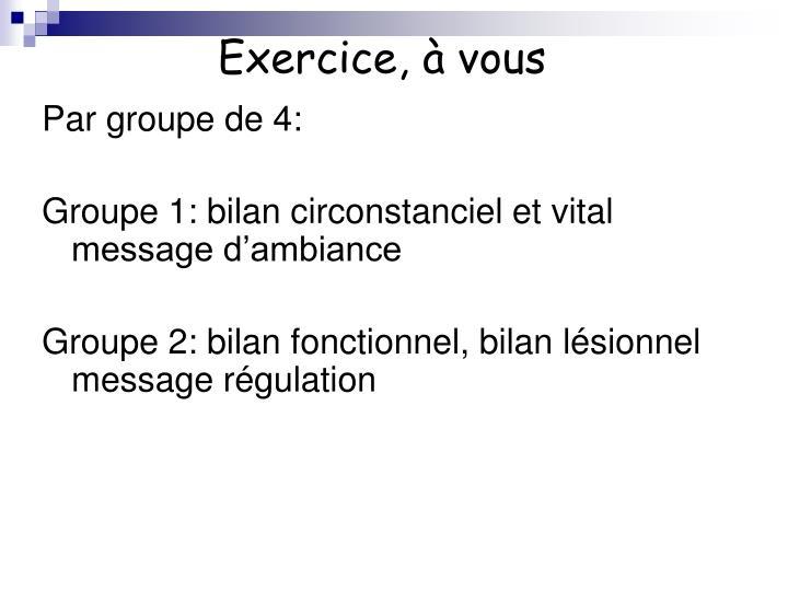 Exercice, à vous