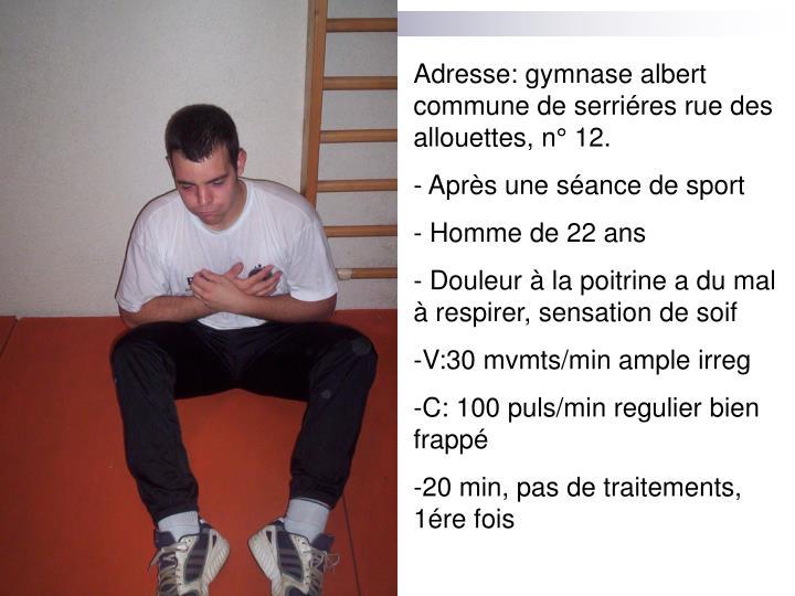 Adresse: gymnase albert commune de serriéres rue des allouettes, n° 12.