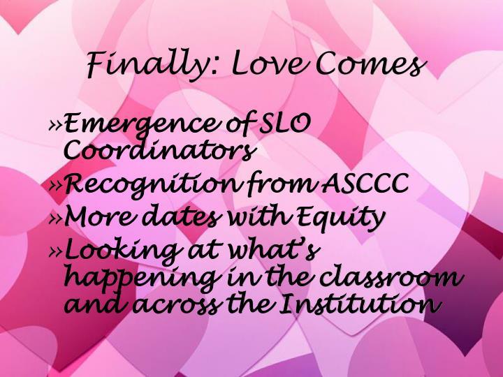 Finally: Love Comes