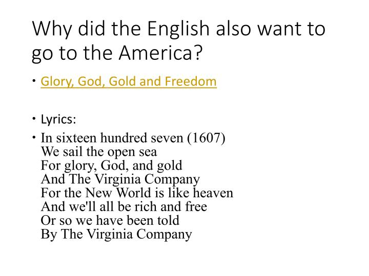 Why did the English also want to go to the America?