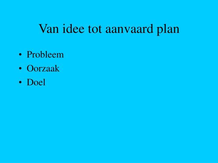 Van idee tot aanvaard plan
