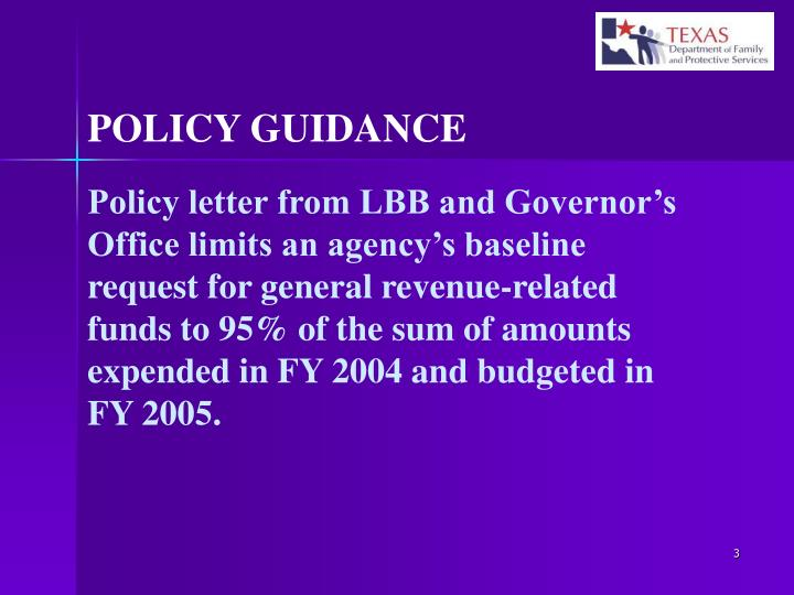 Policy letter from LBB and Governor's Office limits an agency's baseline request for general revenue-related funds to 95% of the sum of amounts expended in FY 2004 and budgeted in FY 2005.