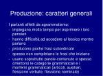 produzione caratteri generali
