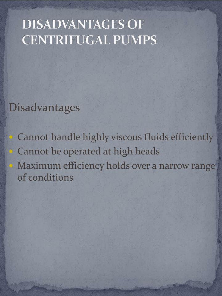 DISADVANTAGES OF CENTRIFUGAL PUMPS