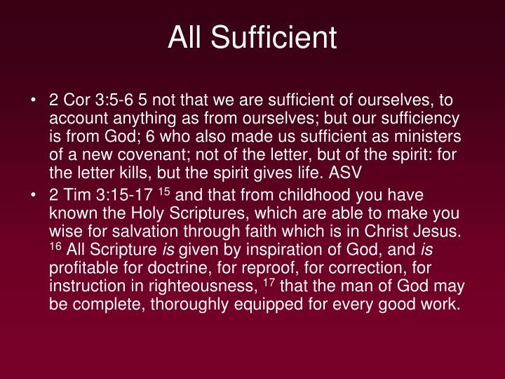 2 Cor 3:5-6 5 not that we are sufficient of ourselves, to account anything as from ourselves; but our sufficiency is from God; 6 who also made us sufficient as ministers of a new covenant; not of the letter, but of the spirit: for the letter kills, but the spirit gives life. ASV