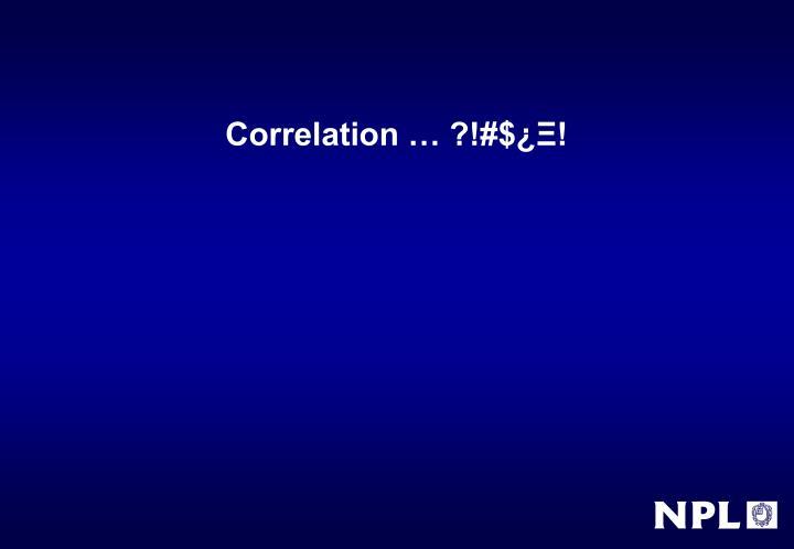Correlation … ?!#$¿Ξ!