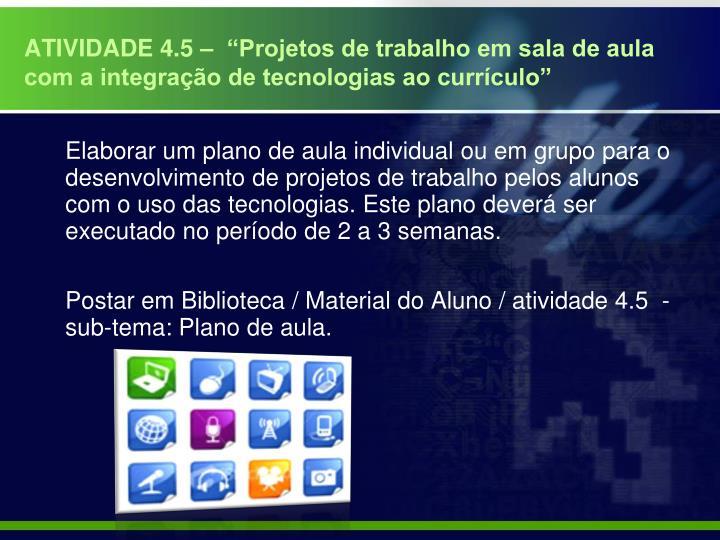 """ATIVIDADE 4.5 –  """"Projetos de trabalho em sala de aula com a integração de tecnologias ao currículo"""""""